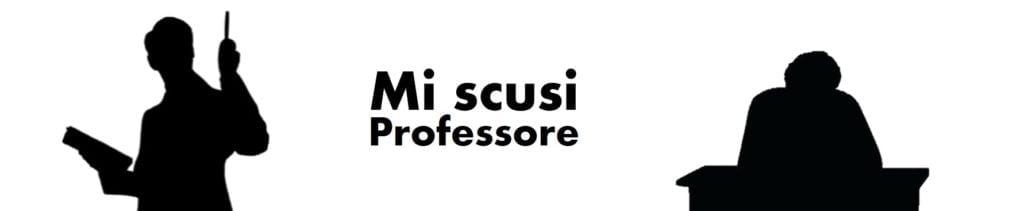 Mi-scusi-Professore
